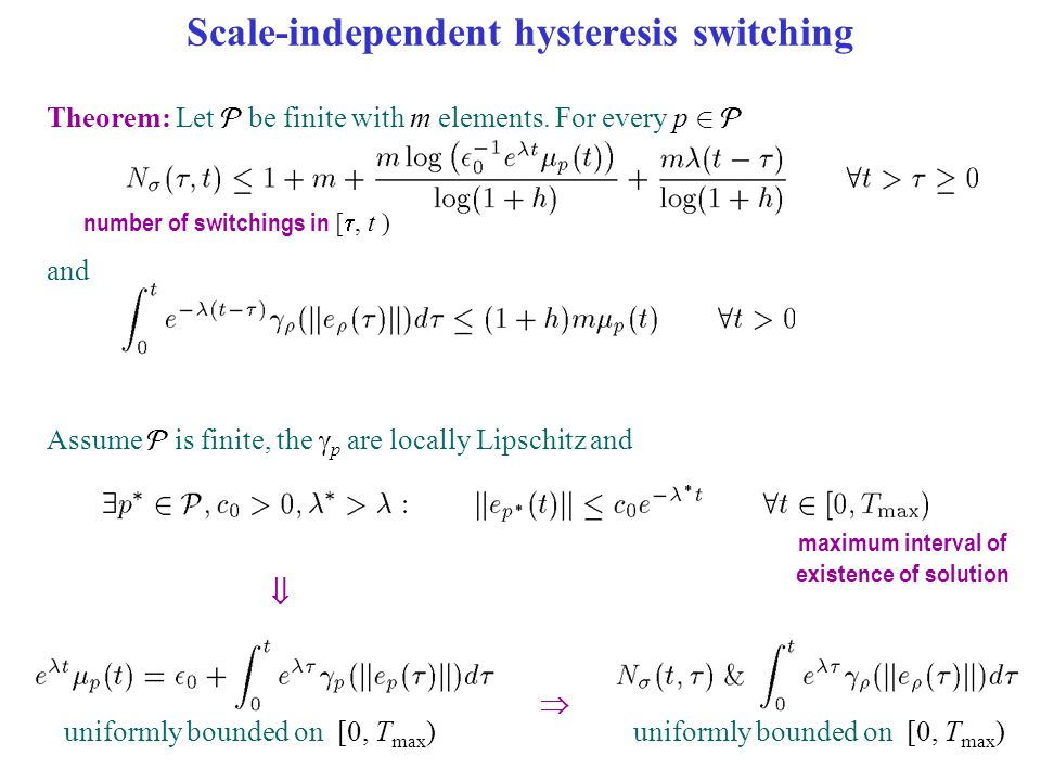 Scale-independent hysteresis switching number of switchings in [ , t ) Theorem: Let  be finite with m elements. For every p 2  maximum interval of