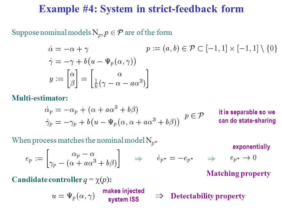 Example #4: System in strict-feedback form Suppose nominal models N p, p 2  are of the form Multi-estimator: When process matches the nominal model N