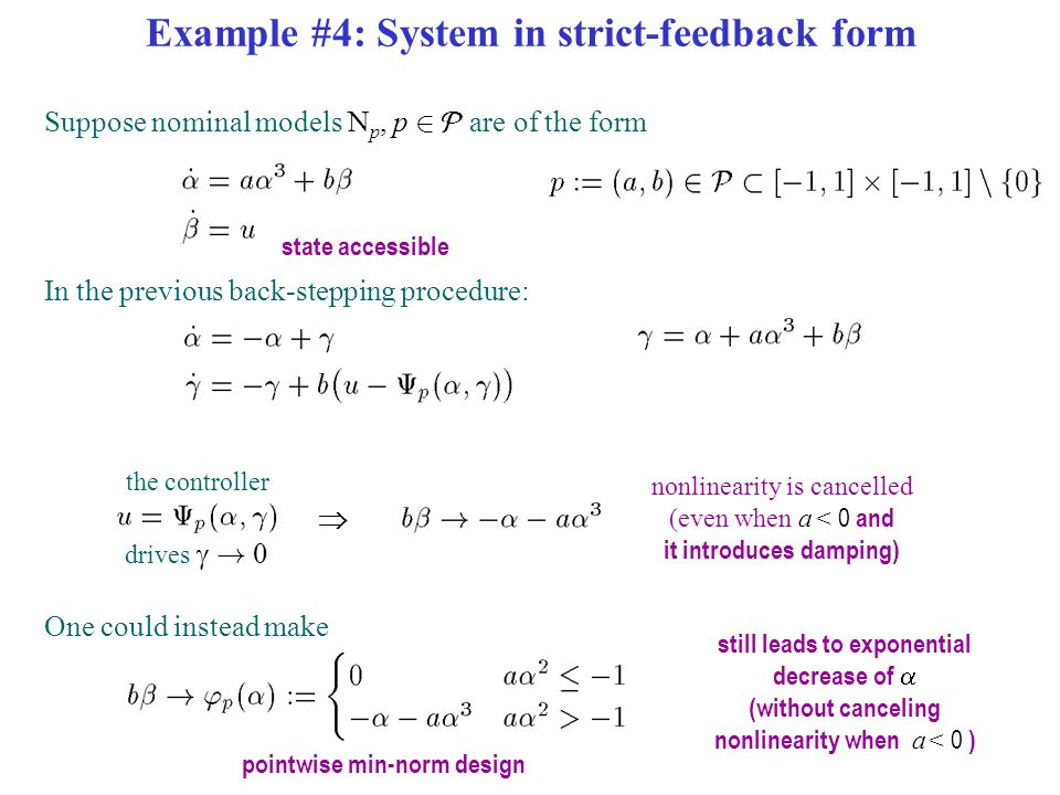 Example #4: System in strict-feedback form Suppose nominal models N p, p 2  are of the form state accessible In the previous back-stepping procedure:
