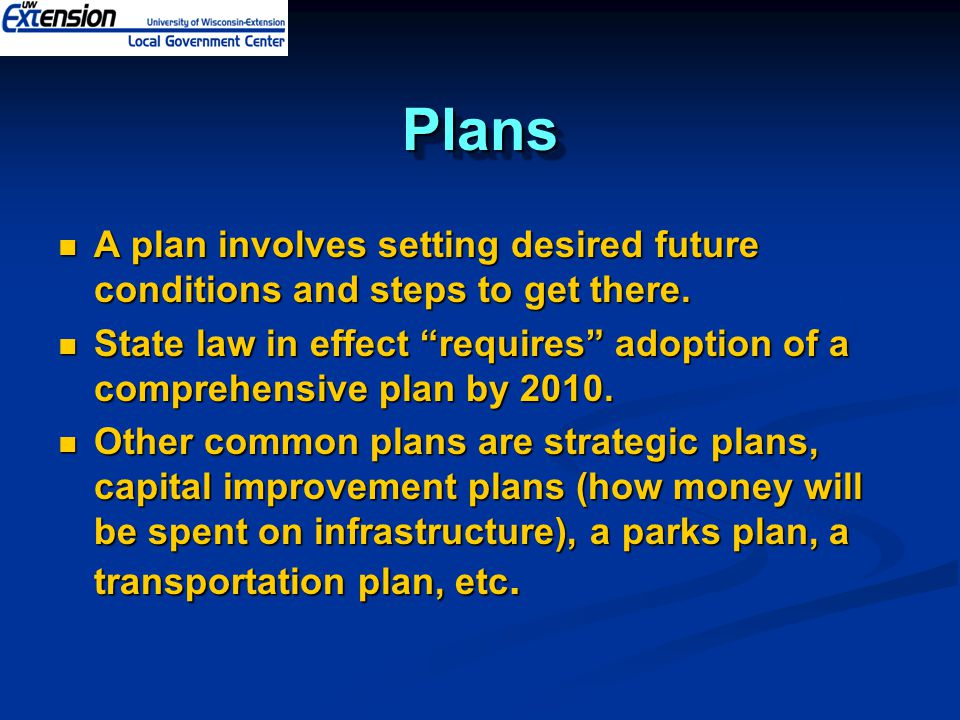 PlansPlans A plan involves setting desired future conditions and steps to get there.