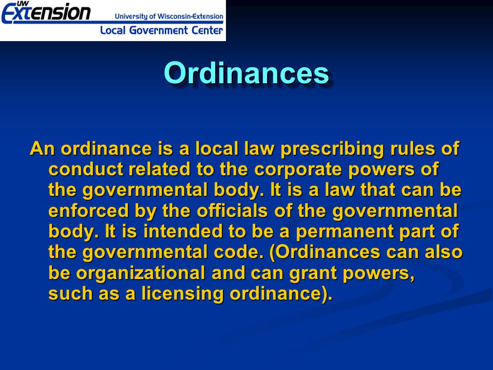 OrdinancesOrdinances An ordinance is a local law prescribing rules of conduct related to the corporate powers of the governmental body.