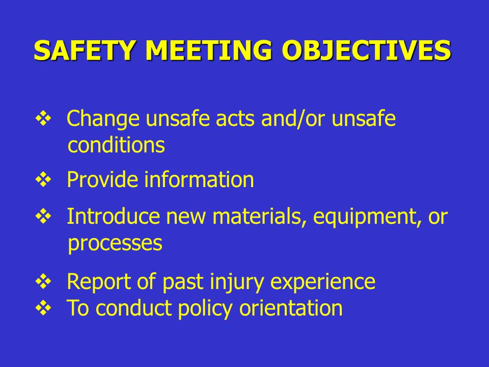 OBJECTIVES  To teach employees hazard recognition and methods of corrective action  To teach accident causes, occupational health hazards, and accident prevention  To involve employees in accident prevention methods  To motivate employees to accept their safety responsibilities