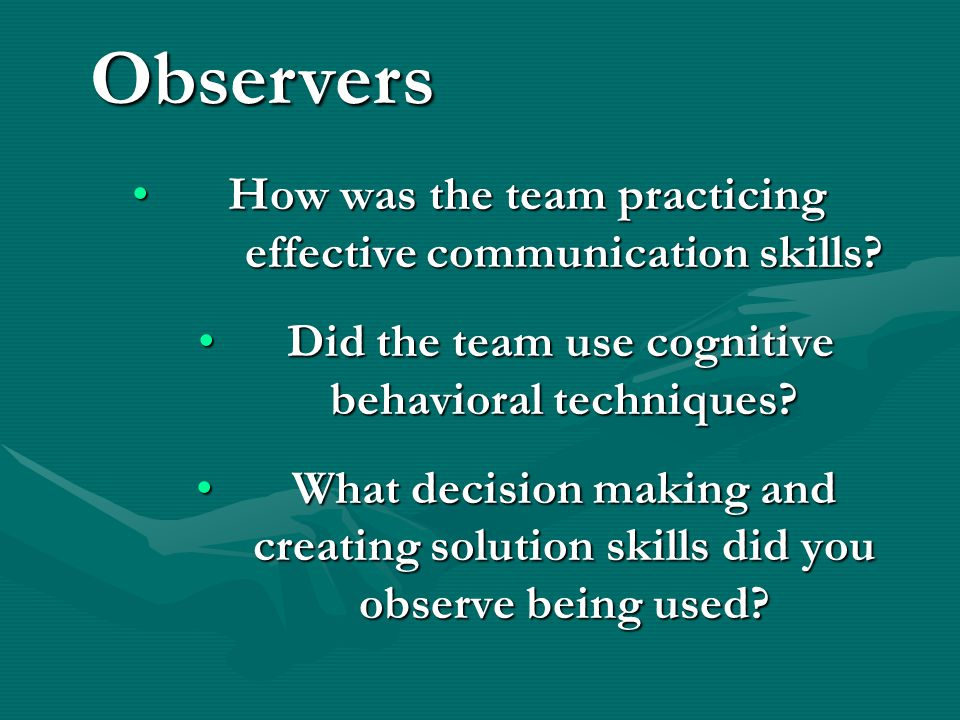 How was the team practicing effective communication skills?How was the team practicing effective communication skills? Did the team use cognitive beha