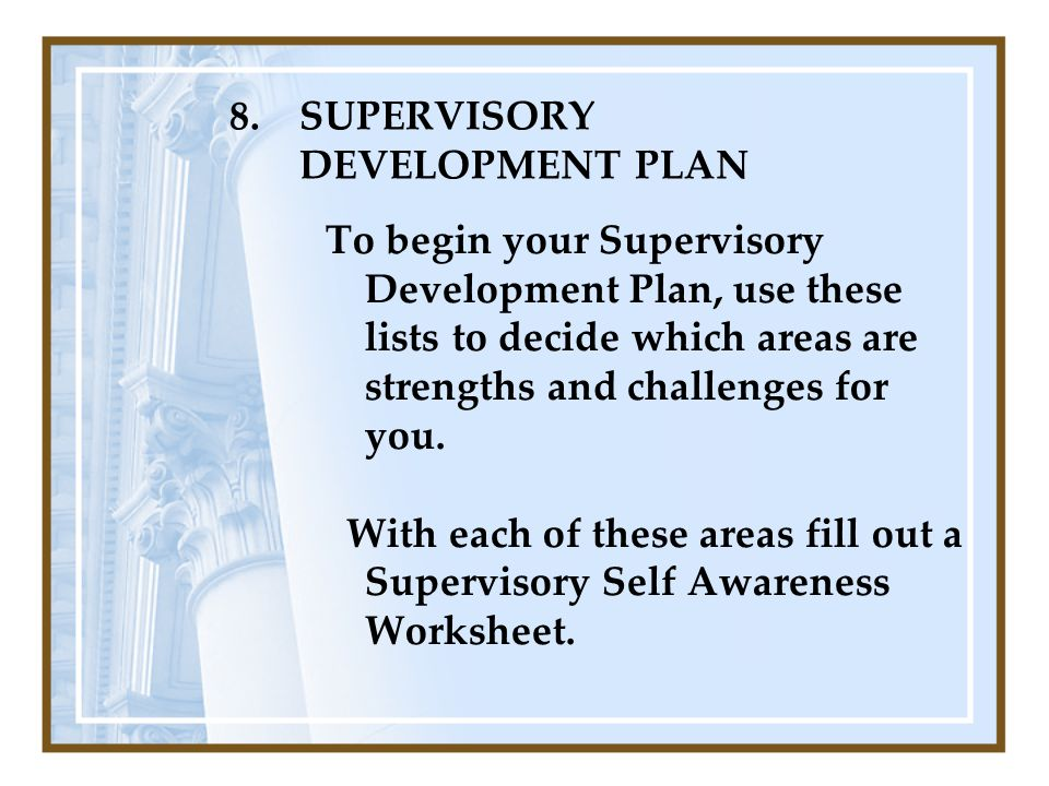 8.SUPERVISORY DEVELOPMENT PLAN To begin your Supervisory Development Plan, use these lists to decide which areas are strengths and challenges for you.