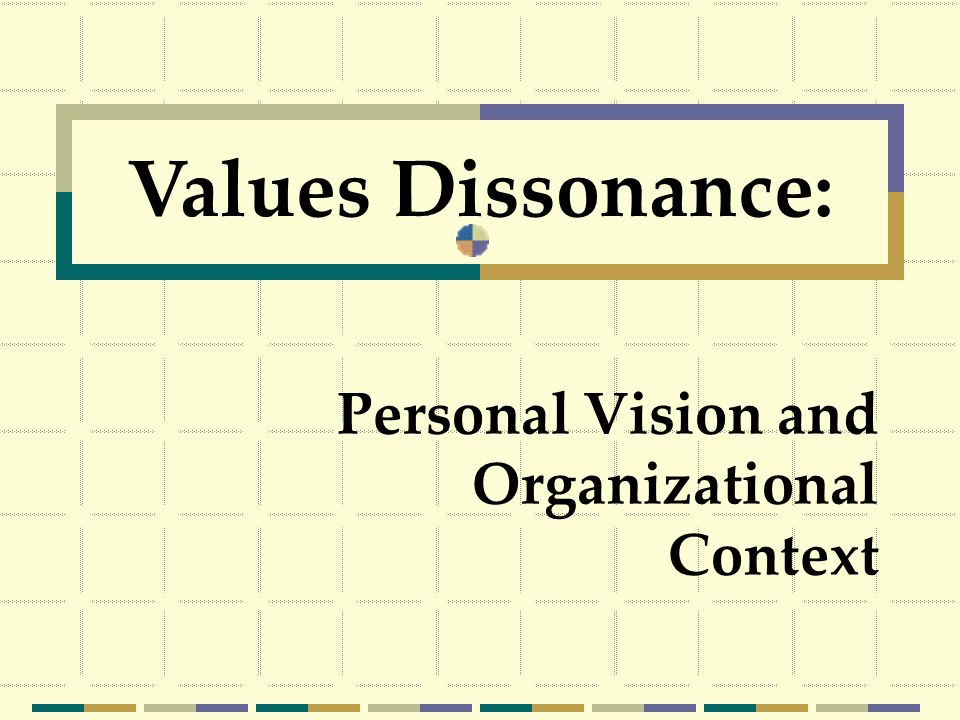 Personal Vision and Organizational Context Values Dissonance: