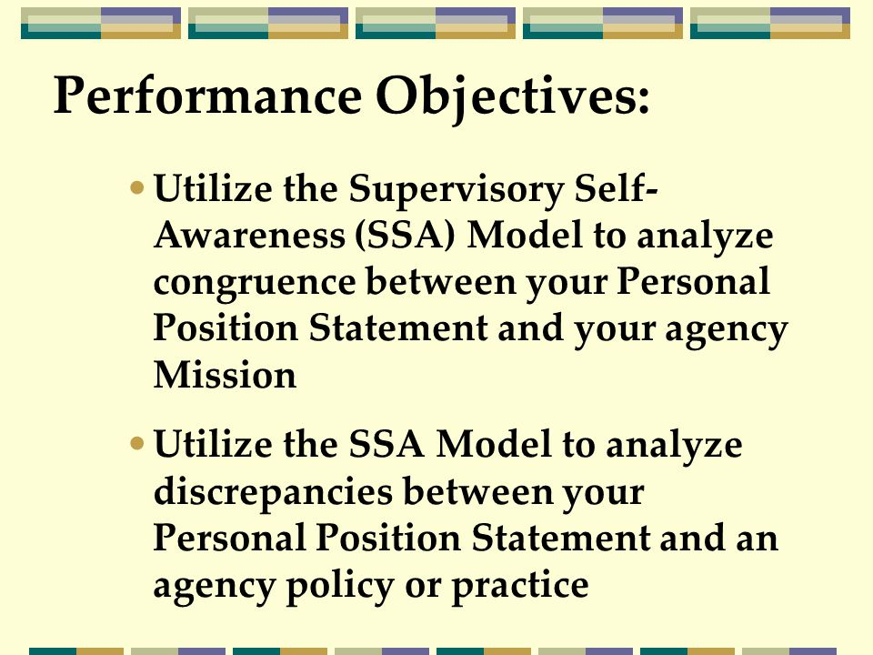 Utilize the Supervisory Self- Awareness (SSA) Model to analyze congruence between your Personal Position Statement and your agency Mission Utilize the