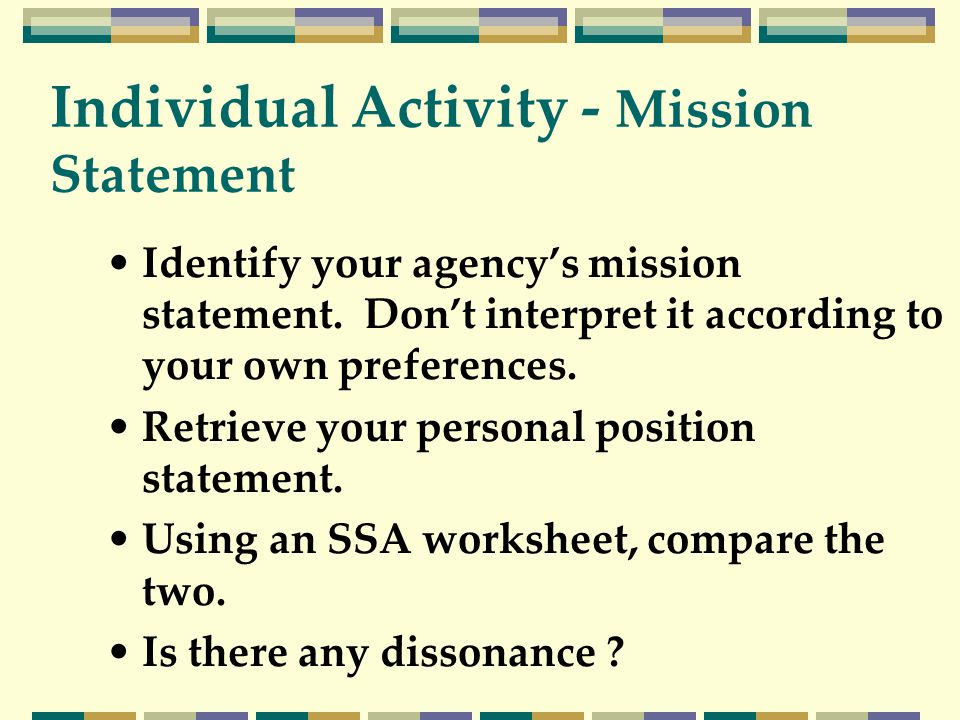 Identify your agency's mission statement. Don't interpret it according to your own preferences.