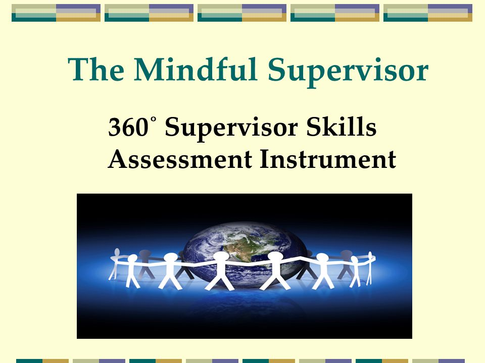 360˚ Supervisor Skills Assessment Instrument The Mindful Supervisor