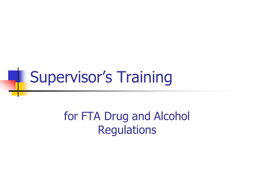 Supervisor's Training for FTA Drug and Alcohol Regulations