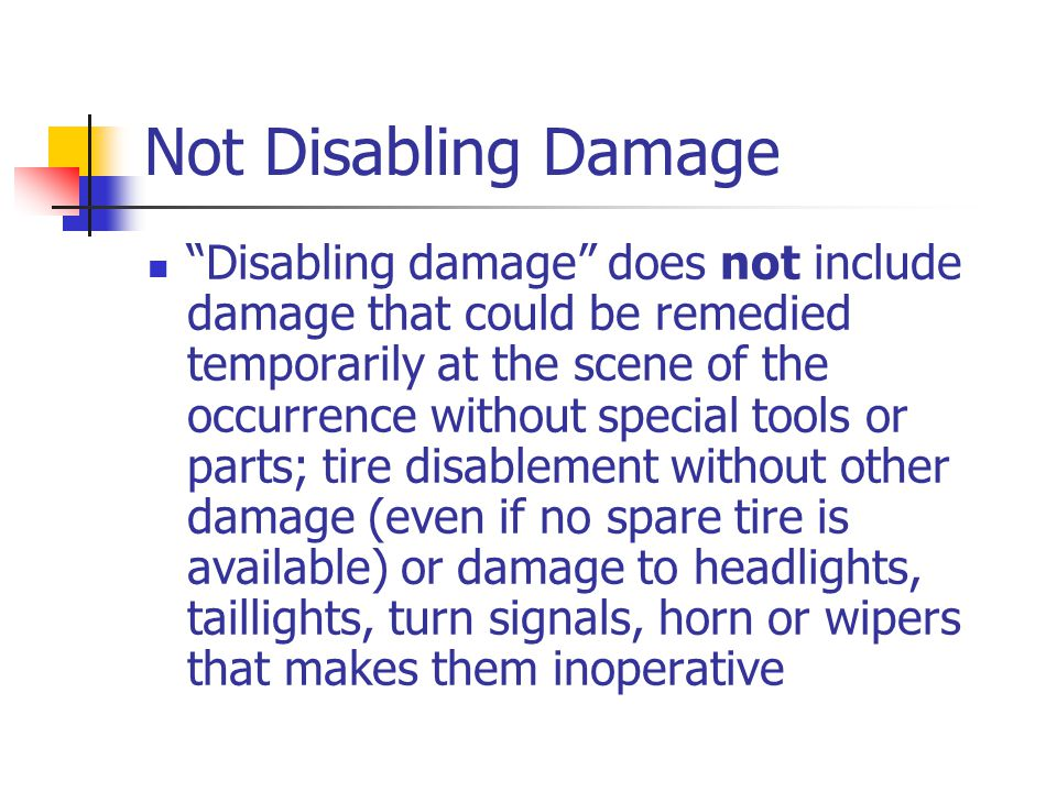 """Not Disabling Damage """"Disabling damage"""" does not include damage that could be remedied temporarily at the scene of the occurrence without special tool"""
