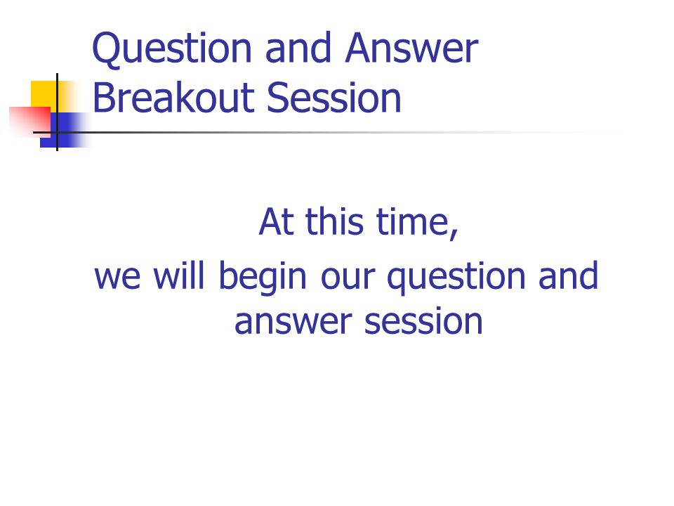 Question and Answer Breakout Session At this time, we will begin our question and answer session