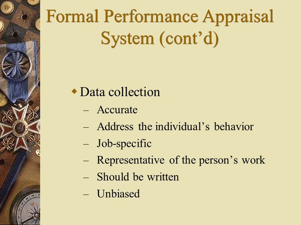  Data collection – Accurate – Address the individual's behavior – Job-specific – Representative of the person's work – Should be written – Unbiased F