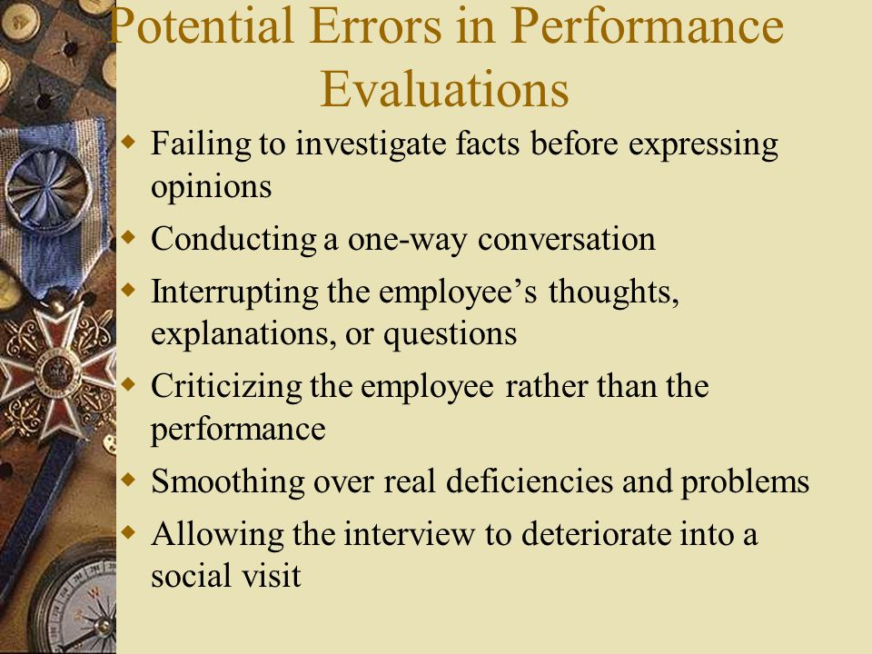 Potential Errors in Performance Evaluations  Failing to investigate facts before expressing opinions  Conducting a one-way conversation  Interrupti