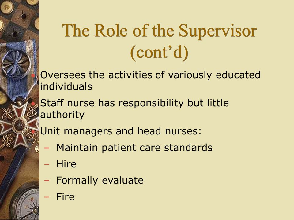 Oversees the activities of variously educated individuals Staff nurse has responsibility but little authority Unit managers and head nurses: – Main
