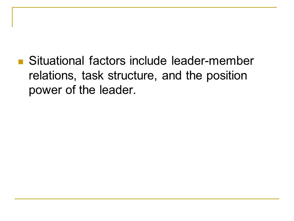 Fiedler recommends that a leader determine whether his or her preferred leadership style fits the situation, and, if not, the leader should try to change the characteristics of the situation.