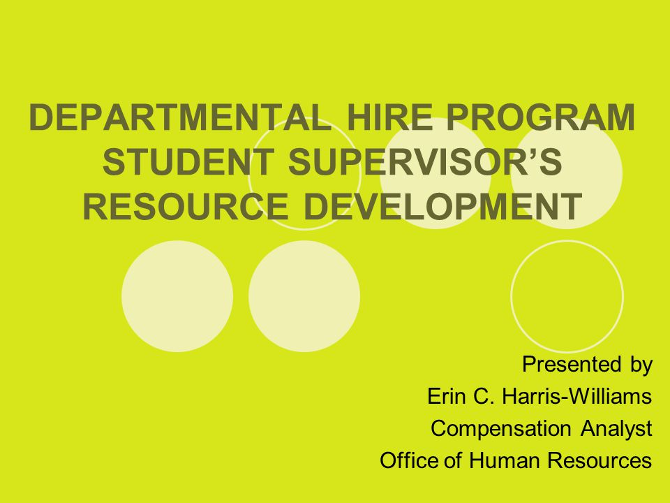 DEPARTMENTAL HIRE PROGRAM STUDENT SUPERVISOR'S RESOURCE DEVELOPMENT Presented by Erin C.