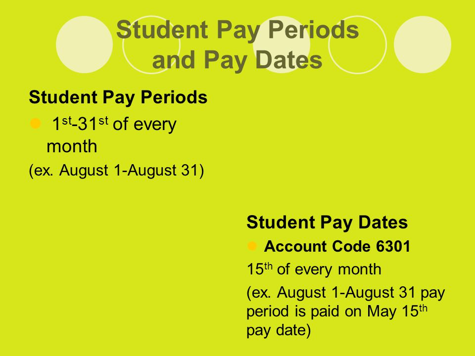 Student Pay Periods and Pay Dates Student Pay Periods 1 st -31 st of every month (ex.