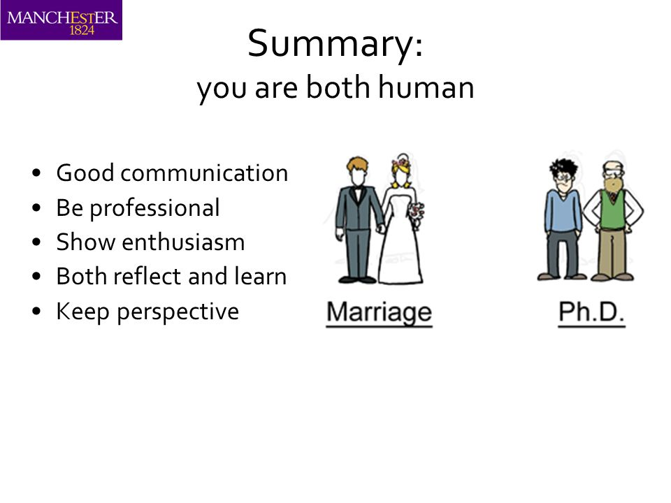 Summary: you are both human Good communication Be professional Show enthusiasm Both reflect and learn Keep perspective