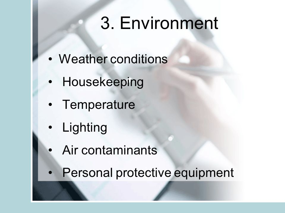 3. Environment Weather conditions Housekeeping Temperature Lighting Air contaminants Personal protective equipment