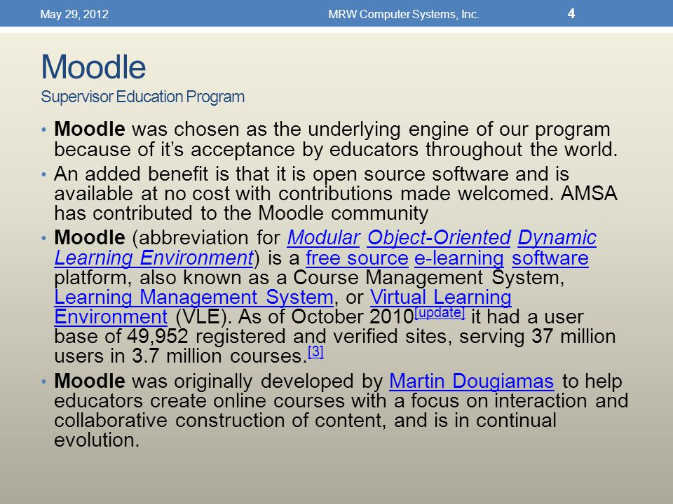 Moodle Supervisor Education Program Moodle was chosen as the underlying engine of our program because of it's acceptance by educators throughout the world.