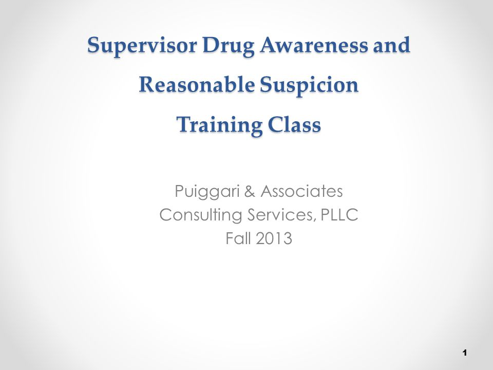 Objectives of Training Regulations on Drug and Alcohol Testing Supervisor's Role and Responsibilities Costs of Drug and Alcohol Abuse Types of Testing-When and How Reasonable Suspicion - process 2 At the end of the training Supervisors should understand: