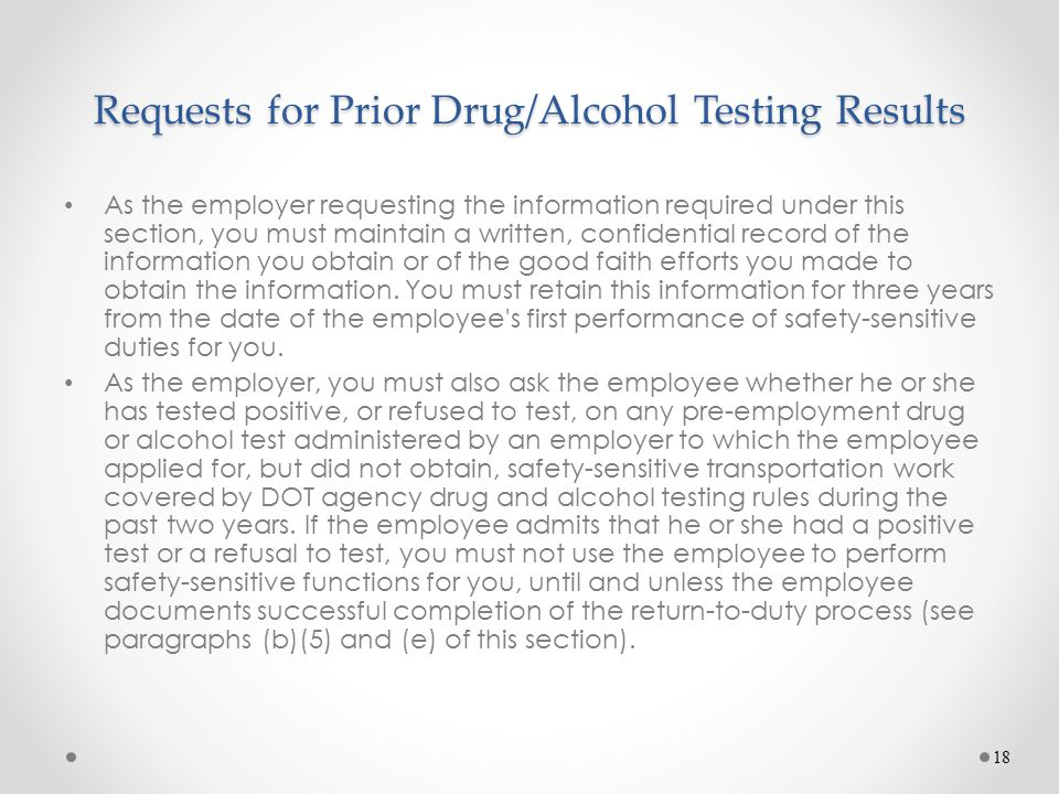Requests for Prior Drug/Alcohol Testing Results As the employer requesting the information required under this section, you must maintain a written, c