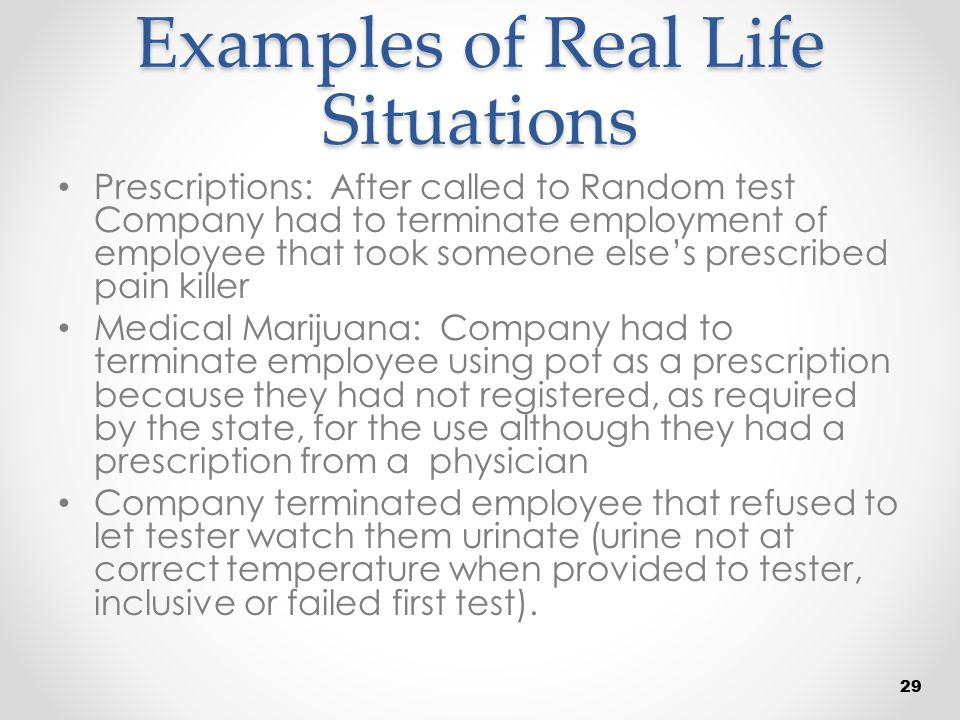 Examples of Real Life Situations Prescriptions: After called to Random test Company had to terminate employment of employee that took someone else's p