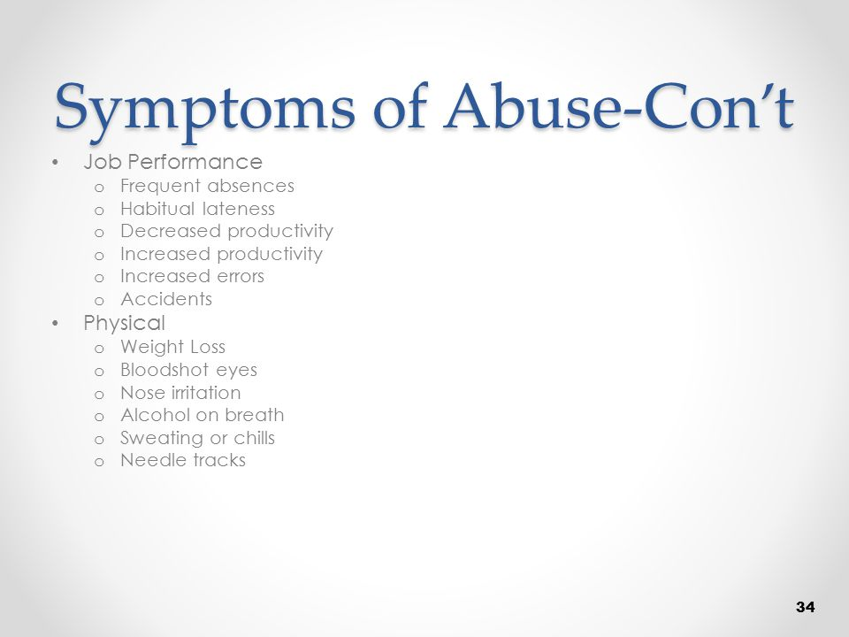 Symptoms of Abuse-Con't Job Performance o Frequent absences o Habitual lateness o Decreased productivity o Increased productivity o Increased errors o