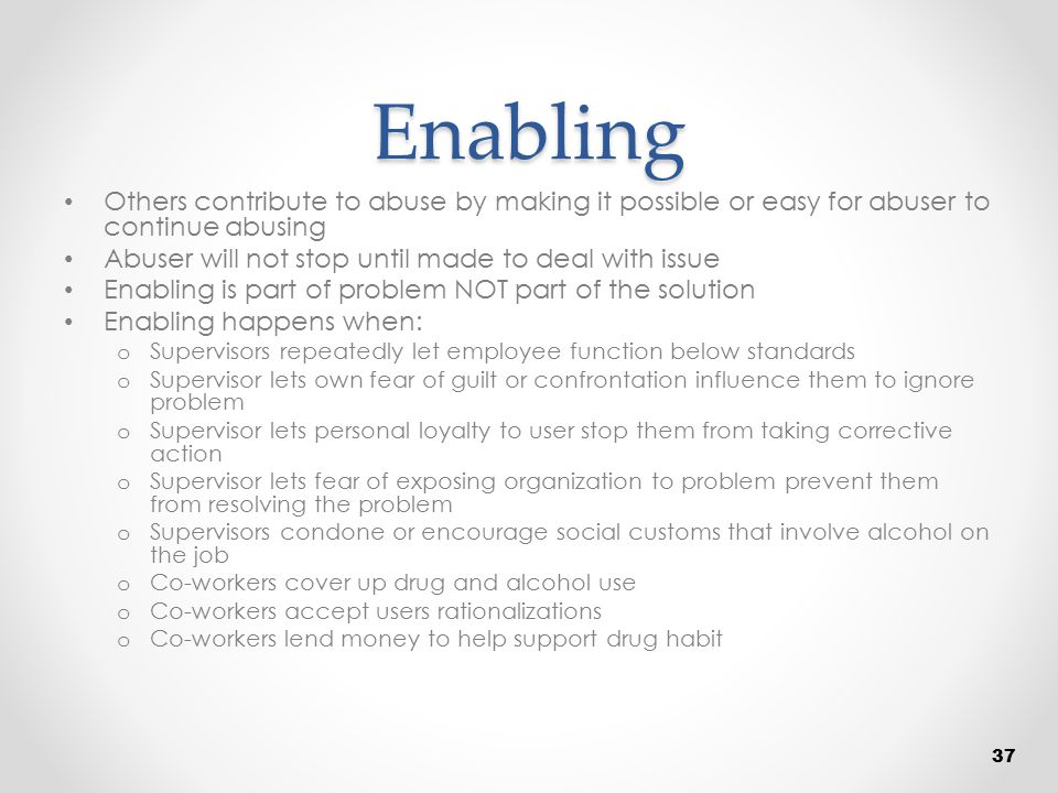 Enabling Others contribute to abuse by making it possible or easy for abuser to continue abusing Abuser will not stop until made to deal with issue En