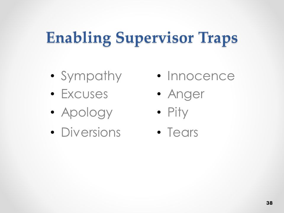 Enabling Supervisor Traps Sympathy Excuses Apology Diversions 38 Innocence Anger Pity Tears