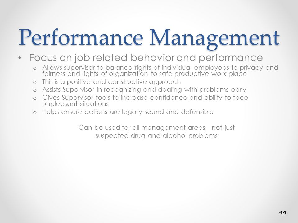Performance Management Focus on job related behavior and performance o Allows supervisor to balance rights of individual employees to privacy and fair