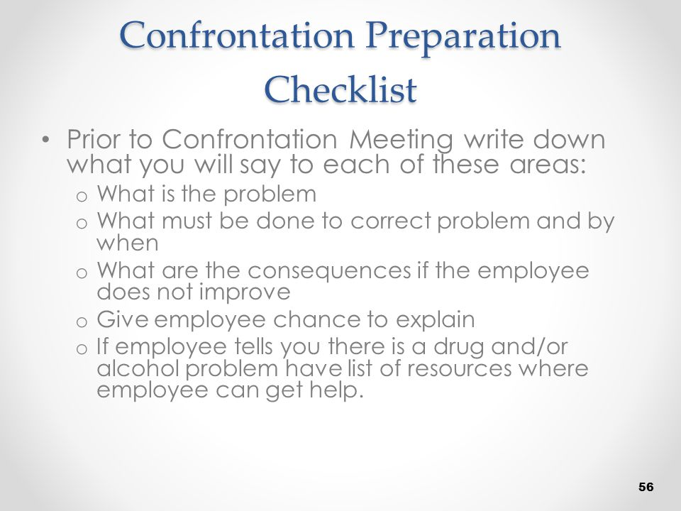 Confrontation Preparation Checklist Prior to Confrontation Meeting write down what you will say to each of these areas: o What is the problem o What m