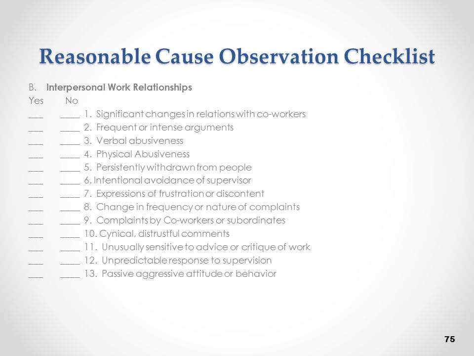 Reasonable Cause Observation Checklist B. Interpersonal Work Relationships Yes No ___ ____ 1. Significant changes in relations with co-workers ___ ___