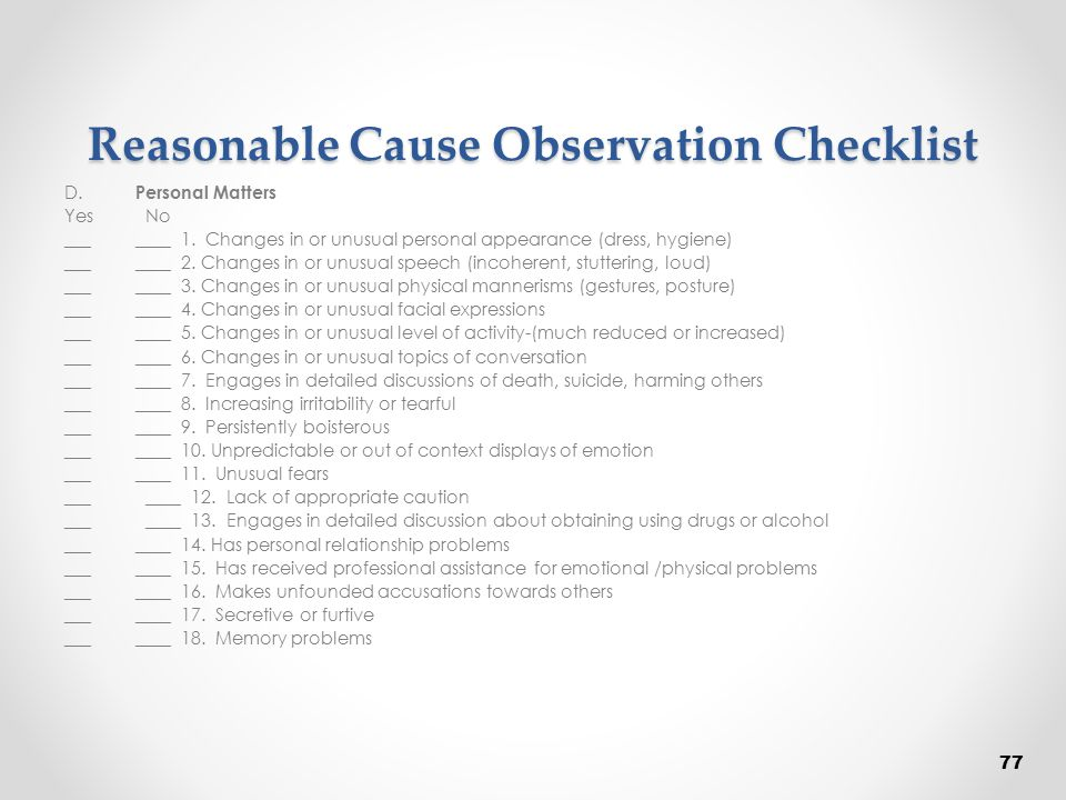 Reasonable Cause Observation Checklist D. Personal Matters Yes No ___ ____ 1. Changes in or unusual personal appearance (dress, hygiene) ___ ____ 2. C