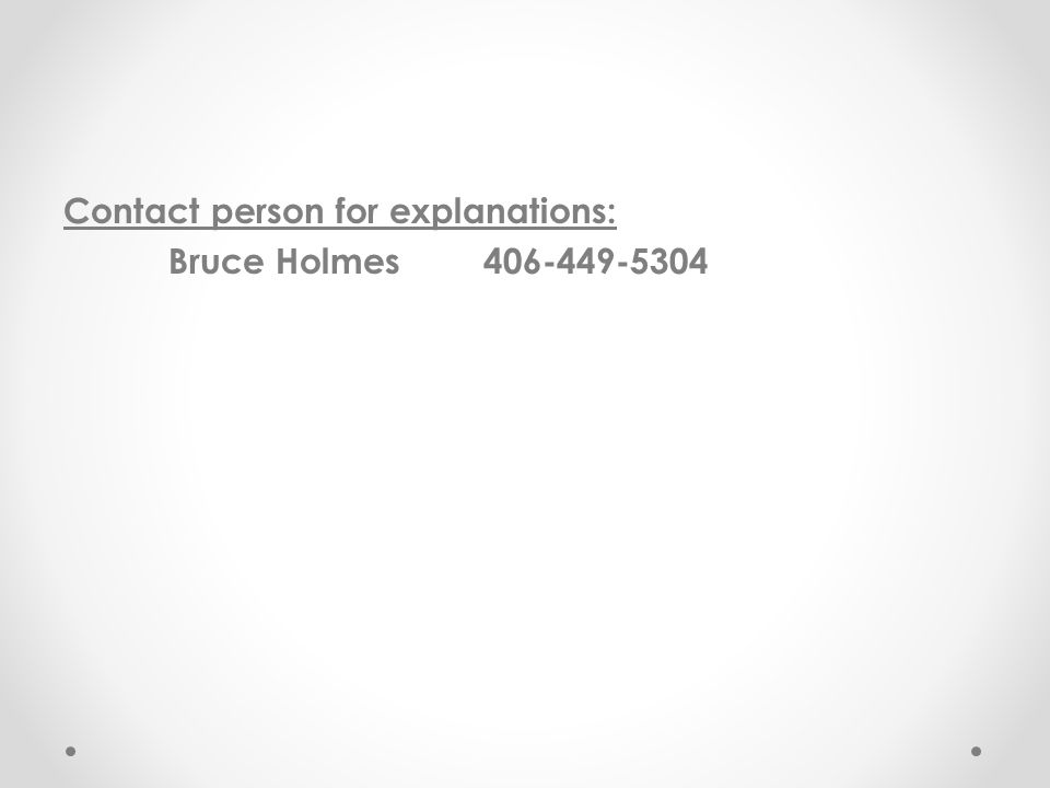 Contact person for explanations: Bruce Holmes406-449-5304