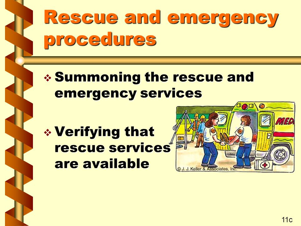 Rescue and emergency procedures v Summoning the rescue and emergency services v Verifying that rescue services are available 11c