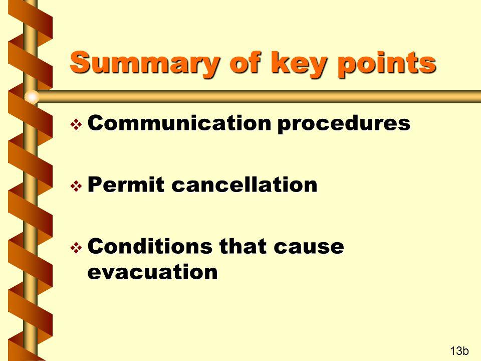Summary of key points v Communication procedures v Permit cancellation v Conditions that cause evacuation 13b
