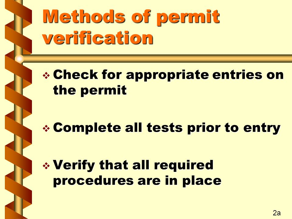 Methods of permit verification v Ensure that all required PPE and equipment is ready for use v The above items are in place before the entry supervisor signs off on the permit 2b