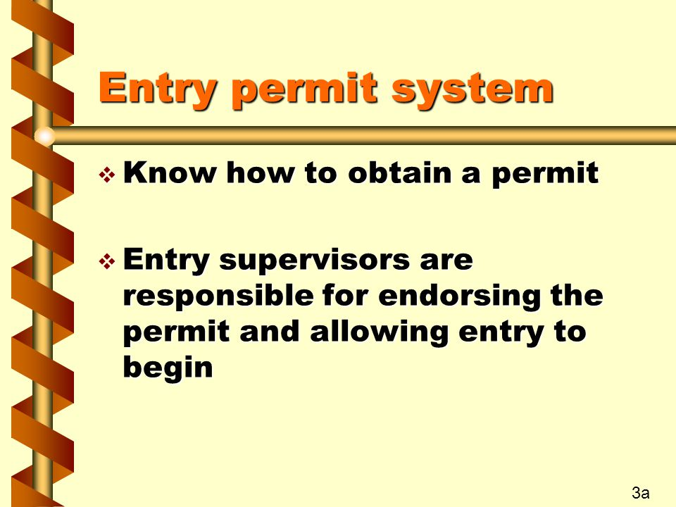 Entry permit system v Verify that all required information has been filled in v Verify that all necessary equipment is in place v Ensure that entry procedures are understood 3b