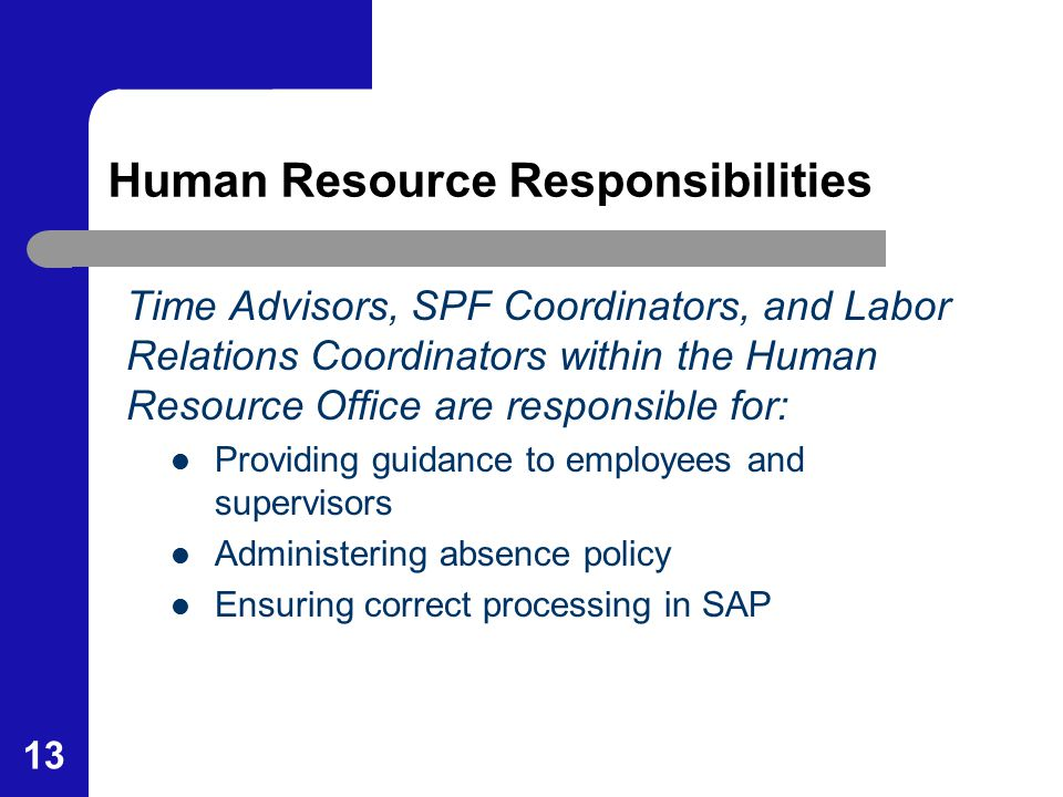 13 Human Resource Responsibilities Time Advisors, SPF Coordinators, and Labor Relations Coordinators within the Human Resource Office are responsible