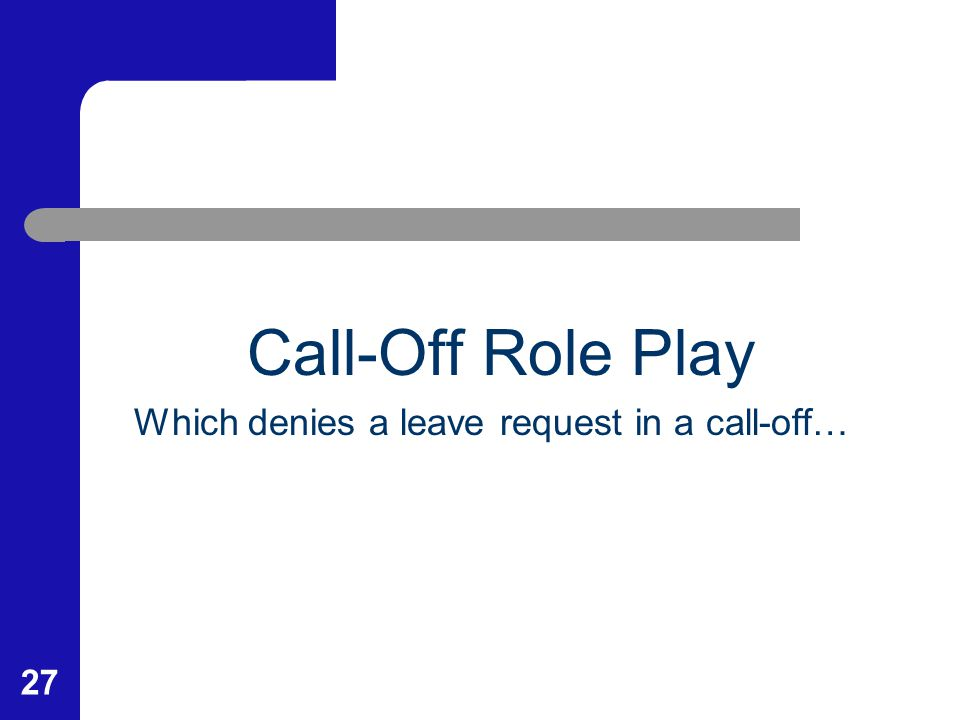 27 Call-Off Role Play Which denies a leave request in a call-off…
