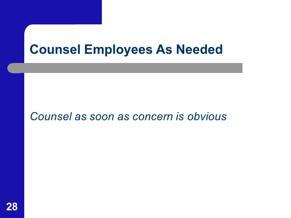 28 Counsel Employees As Needed Counsel as soon as concern is obvious