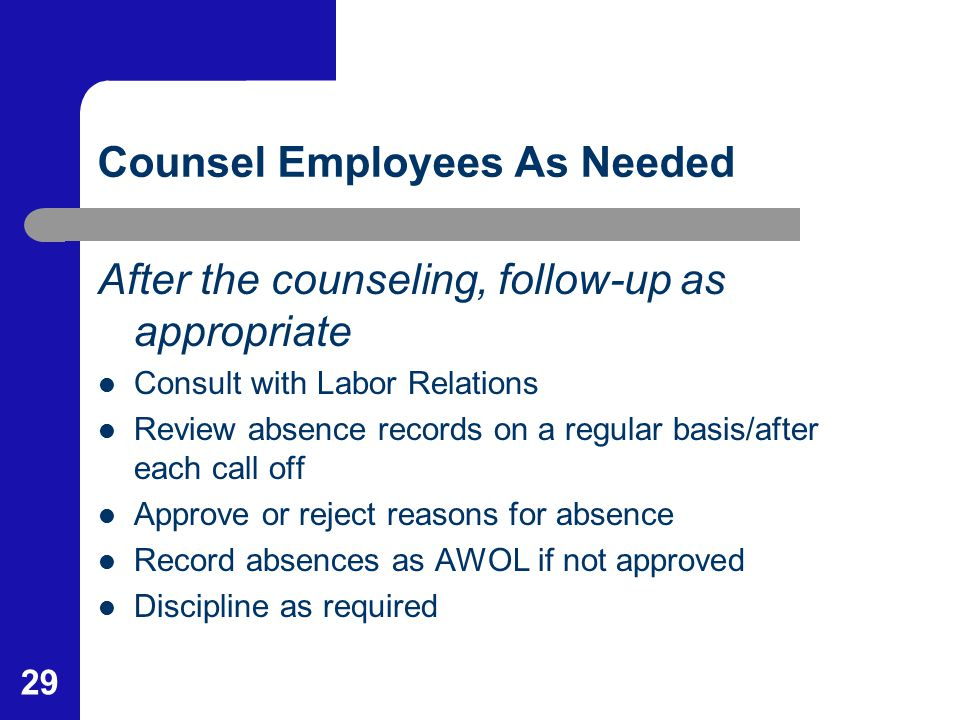 29 Counsel Employees As Needed After the counseling, follow-up as appropriate Consult with Labor Relations Review absence records on a regular basis/a