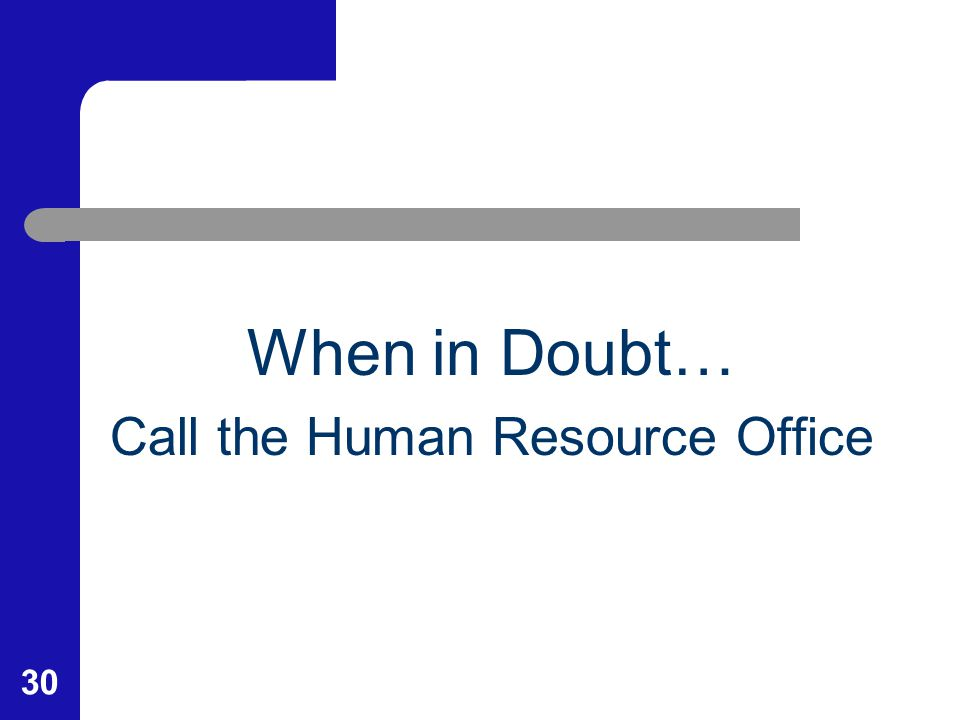 30 When in Doubt… Call the Human Resource Office