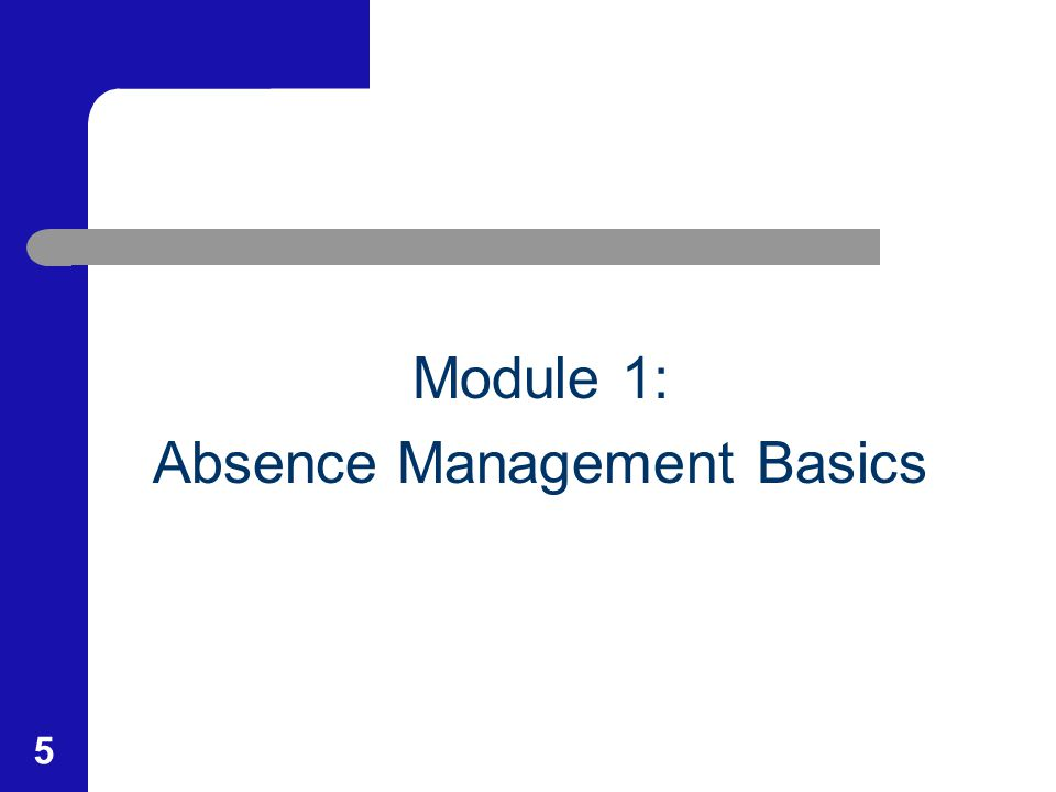 5 Module 1: Absence Management Basics