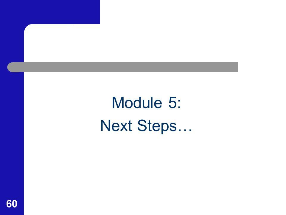 60 Module 5: Next Steps…