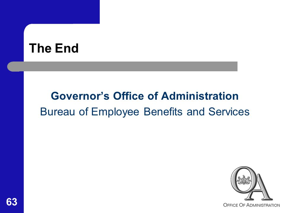 63 The End Governor's Office of Administration Bureau of Employee Benefits and Services