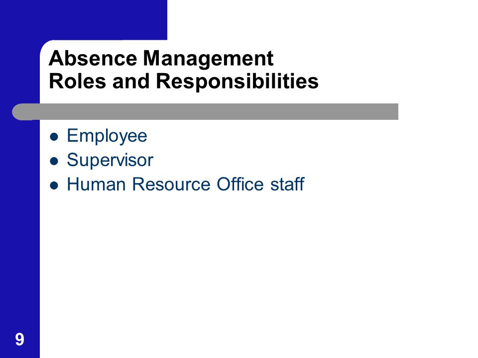 9 Absence Management Roles and Responsibilities Employee Supervisor Human Resource Office staff