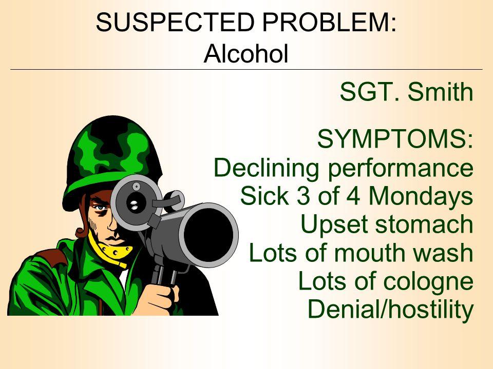SUSPECTED PROBLEM: Alcohol SGT.