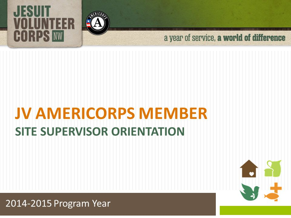 Prohibited Activities  Code of Federal Regulations (45CFR § 2520.65)  Applies to JV AmeriCorps… Staff Members As well as volunteers they recruit/manage  Online: http://www.ecfr.govhttp://www.ecfr.gov  Also in your Partner Agency/Site Supervisor Handbook